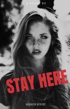 ~ Stay Here ~ by OliviaSprks