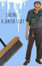 Curling: A Janitor Story by foodfoodfoodfood