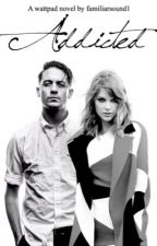 Addicted {G-Eazy & Taylor Swift Fanfiction} by familiarsound1