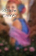 A Cliche Comedy by _-echo-_