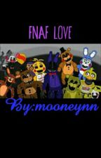 Fnaf Love...... On Hold by mooneynn