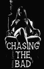 Chasing The Bad by Ashley_Lynne5