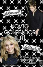 Novio Golpeador[L.H] *Completa* by XxCrazy5sosxX