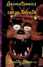 Animatronics senza talento by 14Michy14