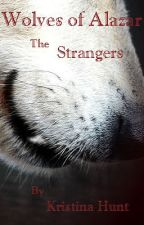 Wolves of Alazar: The Strangers by KristinaHuntWriting