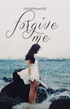 Forgive Me (Being Fix) by Insidemyworld