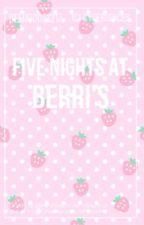 Five Nights At Berri's by demigods1987