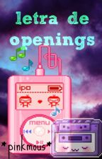 Letra de openings by pink3mous14