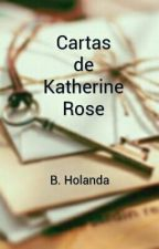 Cartas de Katherine Rose by BruHollanda