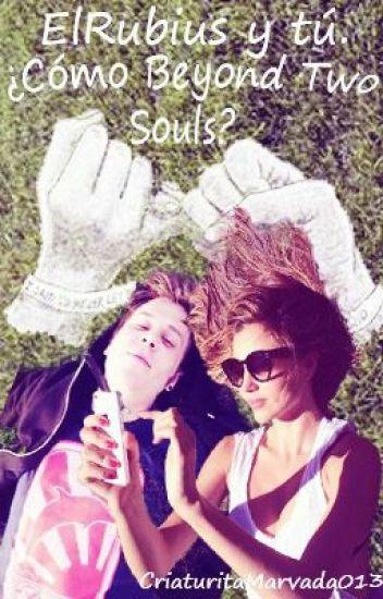 ElRubius y tú | ¿Cómo beyond two souls? |