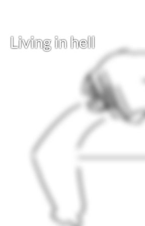 Living in hell by Learninginaction