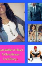 What's Within A Heart (Chris Brown Love Story) by ChrisbrownWife267