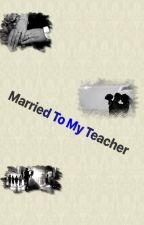 Married to my Teacher by FangirlsForRoom94