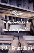¿Que novelas leer en wattpad? by Ale_Alanis02