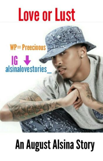 Love or Lust ( An August Alsina Story)