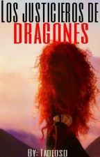 Los justicieros de dragones (mericcup) by tadeosd