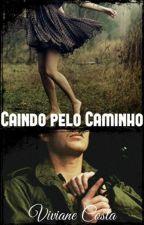 Caindo pelo Caminho  by VivianeeCosta
