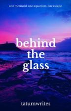 Behind the Glass (A Mermaid's Story) by tatumwrites