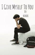 I Give Myself to You by hihibi