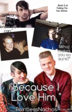 Because I Love Him | Scomiche | Pentatonix | Book 3 | Falling For You Series | Completed by PointlessNachos