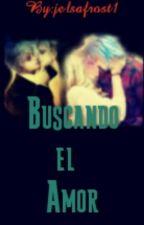 buscando el amorJelsa (#2 SS) by jelsafrost1