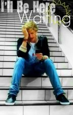 I'll Be Here Waiting - [A Cody Simpson Love Story] by 143AllDay