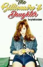 The Billionaire's Daughter by BoyishMiss