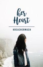 Her Heart (Her Heart #1) by kreachermuch