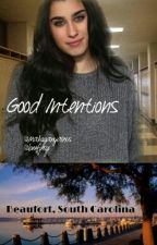 Good Intentions  (Camren) by MahoganyAlexis