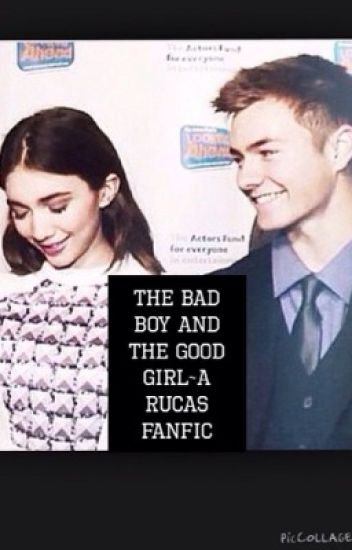 The bad boy and the good girl~A Rucas Fanfic
