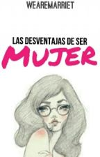 Las Desventajas De Ser Mujer by WeAreMarriet