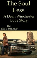 The Soul Less (a Dean Winchester Love Story #2) by alissa_franco09