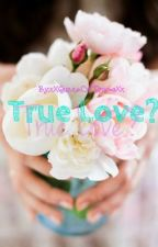 True Love? by xXQueenOfDramaXx