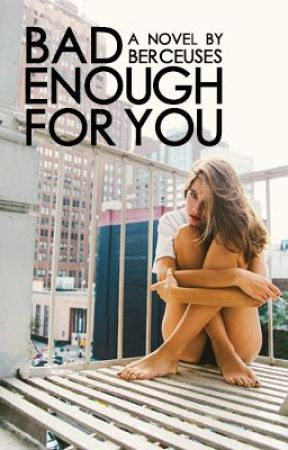 Bad Enough for You (Currently Editing) by berceuses
