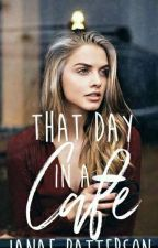 That Day In A Cafe [Wattys 2016] by Beautiful_Mess02