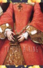 To kill a king by Booksarewhatdefineus