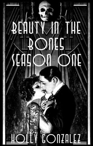 Beauty In The Bones: Season 1 by Holly_Gonzalez