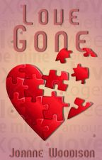 Love Gone~Sequel to Love game {Book 2} by JoanneWoodison