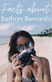 Facts About Kathryn Bernardo by kishaquinones14