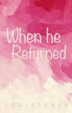 When He Returned by cooleenary