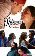 REDISCOVERED ROMANCE by kajal_1501