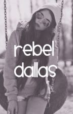 Rebel Dallas (Cameron Dallas fanfic) by QUEEN0B
