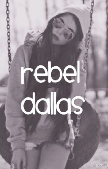 Rebel Dallas (Cameron Dallas fanfic)