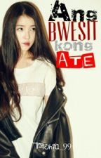 Ang BWESIT kong Ate (COMPLETED) by trishia_99