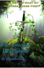 The Arthurian Descendants  (UNDER EDITING) by haruhikirishiki_