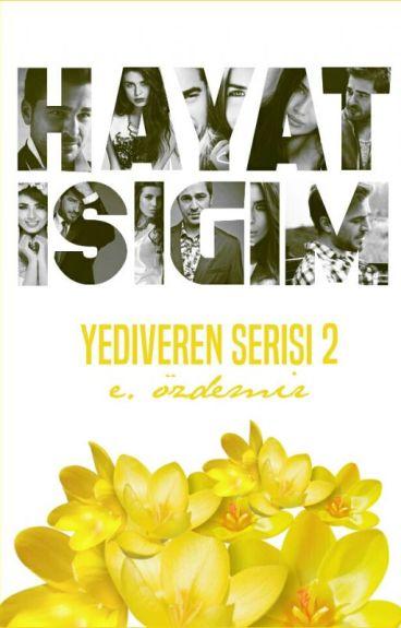HAYAT IŞIĞIM✿ Yediveren Serisi 2 by okuyucuuuu