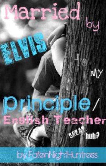 Married by Elvis to my Principle/English Teacher. great huh?
