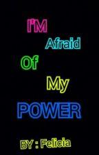 I'm Afraid Of My Power by Felicia2410