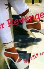 Her Revenge. by kikimubs