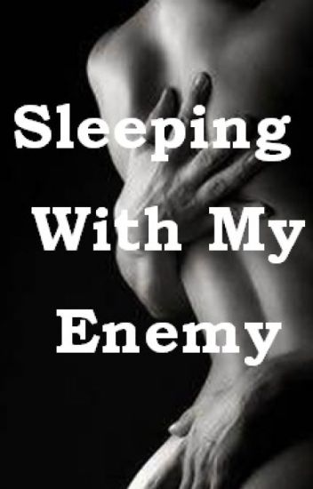 Sleeping With My Enemy (Completed)